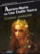 Couverture du livre « Aurore-Marie ou une étoffe Nazca » de Christian Jannone aux éditions Les Editions De Londres