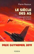 Couverture du livre « Le siècle des as (1915-1988) » de Pierre Razoux aux éditions Perrin