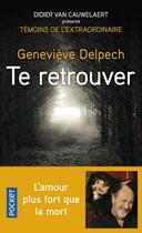 Couverture du livre « Te retrouver » de Didier Van Cauwelaert et Genevieve Delpech aux éditions Pocket