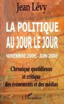 Couverture du livre « La politique au jour le jour » de Jean Levy aux éditions L'harmattan