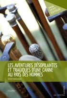 Couverture du livre « Les aventures désopilantes et tragiques d'une canne au pays des hommes » de Cecile Chamoulaud aux éditions Publibook