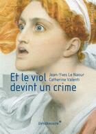 Couverture du livre « Et le viol devint un crime » de Jean-Yves Le Naour et Catherine Valenti aux éditions Vendemiaire
