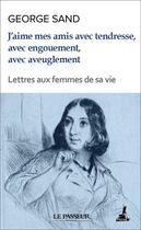 Couverture du livre « J'aime mes amis avec tendresse, avec engouement, avec aveuglement » de George Sand aux éditions Le Passeur