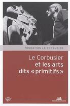 Couverture du livre « Le Corbusier et les arts dits primitifs » de Collectif aux éditions La Villette