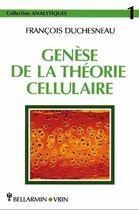 Couverture du livre « Genese De La Theorie Cellulaire » de Duchesneau aux éditions Vrin