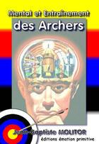Couverture du livre « Mental et entaînement des archers » de Jean-Baptiste Molitor aux éditions Emotion Primitive