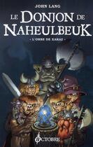 Couverture du livre « Le donjon de Naheulbeuk T.2 ; l'orbe de Xaraz » de John Lang aux éditions Octobre