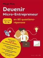 Couverture du livre « Devenir micro-entrepreneur ; clé en main ; en 80 questions-réponses » de Maya Nuq aux éditions Alisio