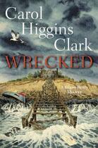 Couverture du livre « Wrecked » de Carol Higgins Clark aux éditions Scribner