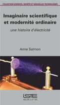 Couverture du livre « Imaginaire scientifique et modernité ordinaire ; une histoire d'électricité » de Anne Salmon aux éditions Iste
