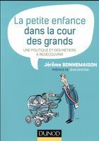 Couverture du livre « La petite enfance dans la cour des grands ; une politique et des métiers à redécouvrir » de Jerome Bonnemaison aux éditions Dunod