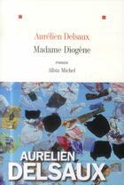 Couverture du livre « Madame Diogène » de Aurelien Delsaux aux éditions Albin Michel