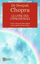 Couverture du livre « Le livre des coïncidences ; vivre à l'écoute des signes que le destin nous envoie » de Deepak Chopra aux éditions J'ai Lu