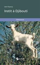 Couverture du livre « Instit à Djibouti » de Jean Dupouy aux éditions Publibook