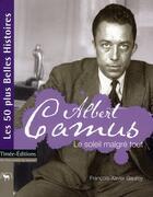 Couverture du livre « Albert Camus ; le soleil malgré tout » de Francois-Xavier Gauroy aux éditions Timee