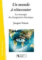 Couverture du livre « Un monde à réinventer ; les messages du changement climatique » de Jacques Verron aux éditions Chronique Sociale