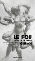 Couverture du livre « Le fou suivi ; les dieux de la terre » de Khalil Gibran aux éditions Erick Bonnier