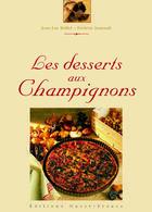 Couverture du livre « Les desserts aux champignons » de Brillet-Jaunault-Ben aux éditions Ouest France
