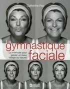 Couverture du livre « La gymnastique faciale ; la méthode pour garder un beau visage au naturel » de Catherine Pez aux éditions Editions De L'homme
