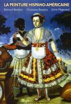 Couverture du livre « La peinture hispano-américaine » de Bernard Bessiere et Christiane Bessiere aux éditions Editions Du Temps