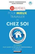 Couverture du livre « 35 repères pour mieux travailler de chez soi » de Christie Vanbremeersch et Marie Bousquet aux éditions Leduc.s