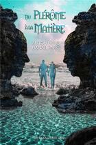Couverture du livre « Du Plérôme à la matière » de Anton Parks et Hanael Parks aux éditions Nouvelle Terre