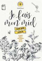 Couverture du livre « Je fais mon miel dans mon jardin ; le manuel complet pour produire du miel chez soi » de Michel Ricard aux éditions Hachette Pratique