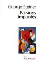 Couverture du livre « Passions Impunies » de George Steiner aux éditions Gallimard
