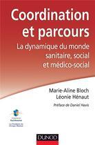 Couverture du livre « Coordination et parcours ; la dynamique du monde sanitaire, social et médico-social » de Marie-Aline Bloch et Leonie Henault aux éditions Dunod