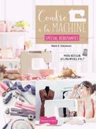 Couverture du livre « Coudre à la machine spécial débutantes » de Marie Debuisson aux éditions Dessain Et Tolra