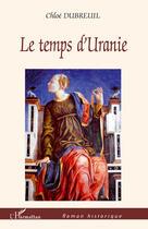 Couverture du livre « Le temps d'Uranie » de Chloe Dubreuil aux éditions L'harmattan