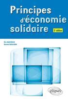 Couverture du livre « Principes d'économie solidaire (2e édition) » de Daniel Goujon et Eric Dacheux aux éditions Ellipses Marketing