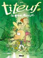 Couverture du livre « Titeuf T.17 ; la grande aventure » de Zep aux éditions Glenat