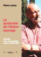 Couverture du livre « Le syndrome de l'étalon sauvage t.1 ; journal d'un iconoclaste (200-2005) » de Pierre Lance aux éditions Dualpha