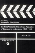 Couverture du livre « Luchino Visconti et la critique française d'Ossessione au Guépard (1943-1963) » de Jean A. Gili aux éditions L'amandier