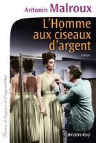 Couverture du livre « L'homme aux ciseaux d'argent » de Antonin Malroux aux éditions Calmann-levy