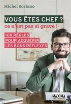 Couverture du livre « Vous êtes chef ? ce n'est pas si grave ! » de Michel Soriano aux éditions Maxima Laurent Du Mesnil