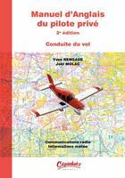 Couverture du livre « Manuel d'anglais du pilote privé ; conduite du vol (2e édition) » de Yves Rengade et Joel Molac aux éditions Cepadues