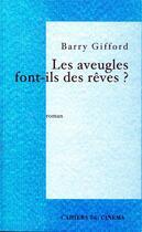 Couverture du livre « Les Aveugles Font Ils Des Reves » de Barry Gifford aux éditions Cahiers Du Cinema