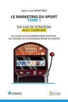 Couverture du livre « Le marketing du sport t.1 ; 6 cas de stratégie, avec corrigés » de Jean-Louis Martinez aux éditions Charte
