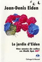 Couverture du livre « Le jardin d'Eiden ; une année de colles en math spé » de Jean-Denis Eiden aux éditions Calvage Mounet