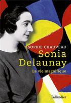 Couverture du livre « Sonia Delaunay, la vie magnifique » de Sophie Chauveau aux éditions Tallandier