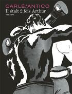 Couverture du livre « Il était 2 fois Arthur » de Nine Antico et Gregoire Carle aux éditions Dupuis