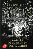 Couverture du livre « Contes des particuliers » de Ransom Riggs aux éditions Hachette Jeunesse