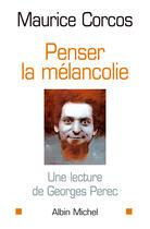 Couverture du livre « Penser la melancolie - une lecture de georges perec » de Maurice Corcos aux éditions Albin Michel