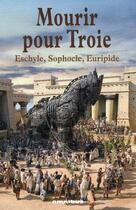 Couverture du livre « Mourir pour Troie » de Sophocle et Eschyle et Euripide aux éditions Omnibus
