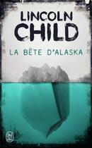 Couverture du livre « La bête d'Alaska » de Lincoln Child aux éditions J'ai Lu