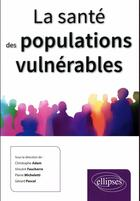 Couverture du livre « La santé des populations vulnérables » de Collectif et Christophe Adam et Pierre Micheletti et Vincent Faucherre et Gerard Pascal aux éditions Ellipses Marketing