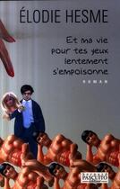 Couverture du livre « Et ma vie pour tes yeux lentement s'empoisonne » de E Hesme aux éditions Bernard Pascuito