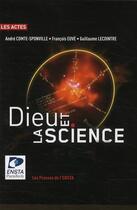 Couverture du livre « Dieu et la science » de Andre Comte-Sponville et Francois Euve et Guillaume Lecointre aux éditions Ensta